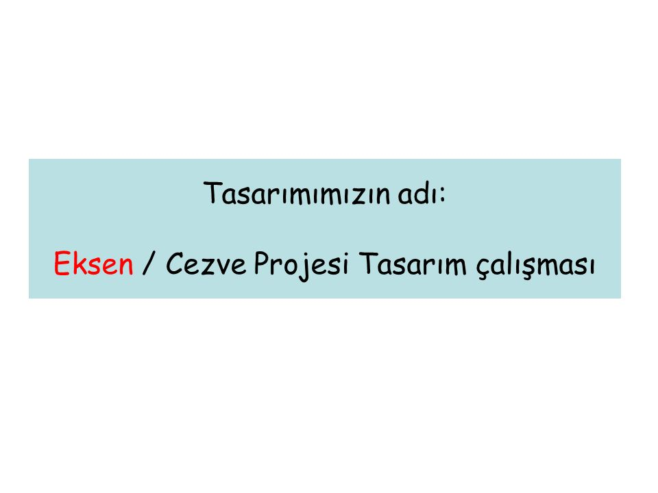 Tasarımımızın adı: Eksen / Cezve Projesi Tasarım çalışması