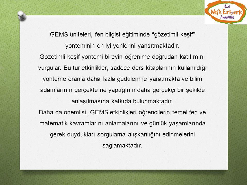 """GEMS üniteleri, fen bilgisi eğitiminde """"gözetimli keşif"""" yönteminin en iyi yönlerini yansıtmaktadır. Gözetimli keşif yöntemi bireyin öğrenime doğrudan"""