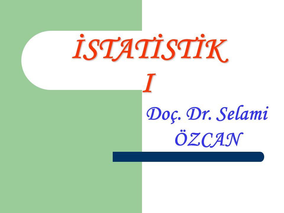 İSTATİSTİK I Doç. Dr. Selami ÖZCAN