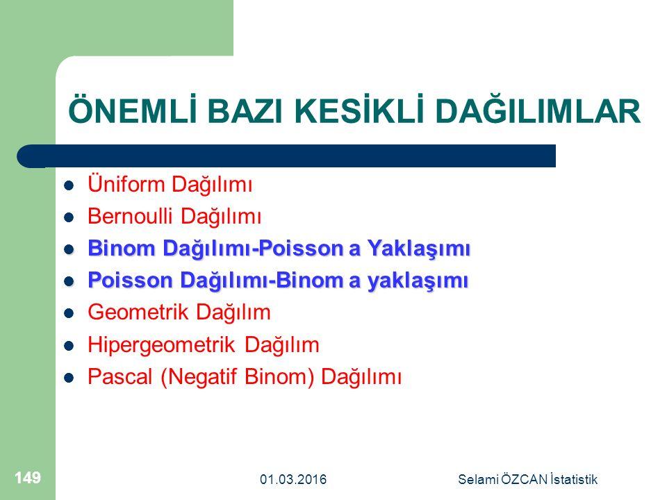 ÖNEMLİ BAZI KESİKLİ DAĞILIMLAR Üniform Dağılımı Bernoulli Dağılımı Binom Dağılımı-Poisson a Yaklaşımı Binom Dağılımı-Poisson a Yaklaşımı Poisson Dağıl