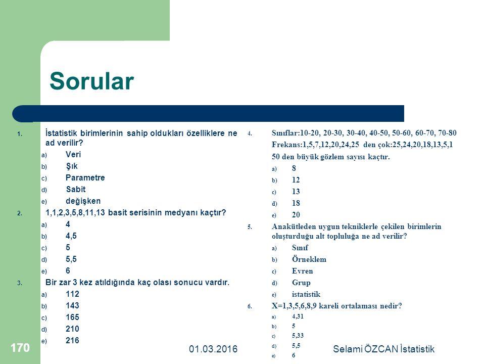 01.03.2016Selami ÖZCAN İstatistik 170 Sorular 1. İstatistik birimlerinin sahip oldukları özelliklere ne ad verilir? a) Veri b) Şık c) Parametre d) Sab