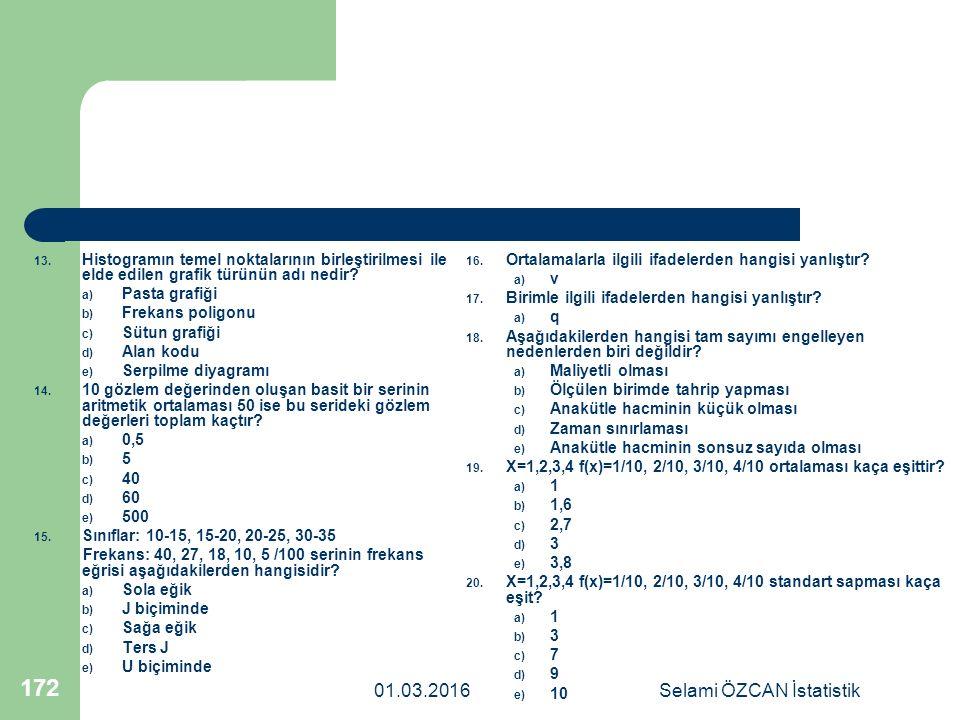 01.03.2016Selami ÖZCAN İstatistik 172 13. Histogramın temel noktalarının birleştirilmesi ile elde edilen grafik türünün adı nedir? a) Pasta grafiği b)