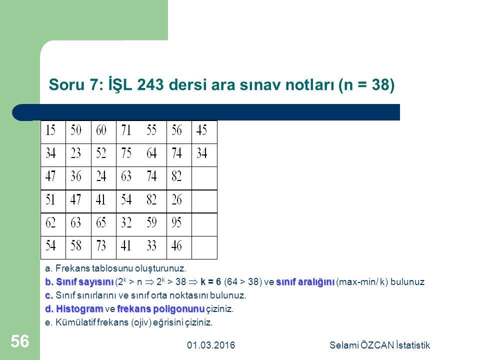 Soru 7: İŞL 243 dersi ara sınav notları (n = 38) a. Frekans tablosunu oluşturunuz. b. Sınıf sayısını sınıf aralığını b. Sınıf sayısını (2 k > n  2 k
