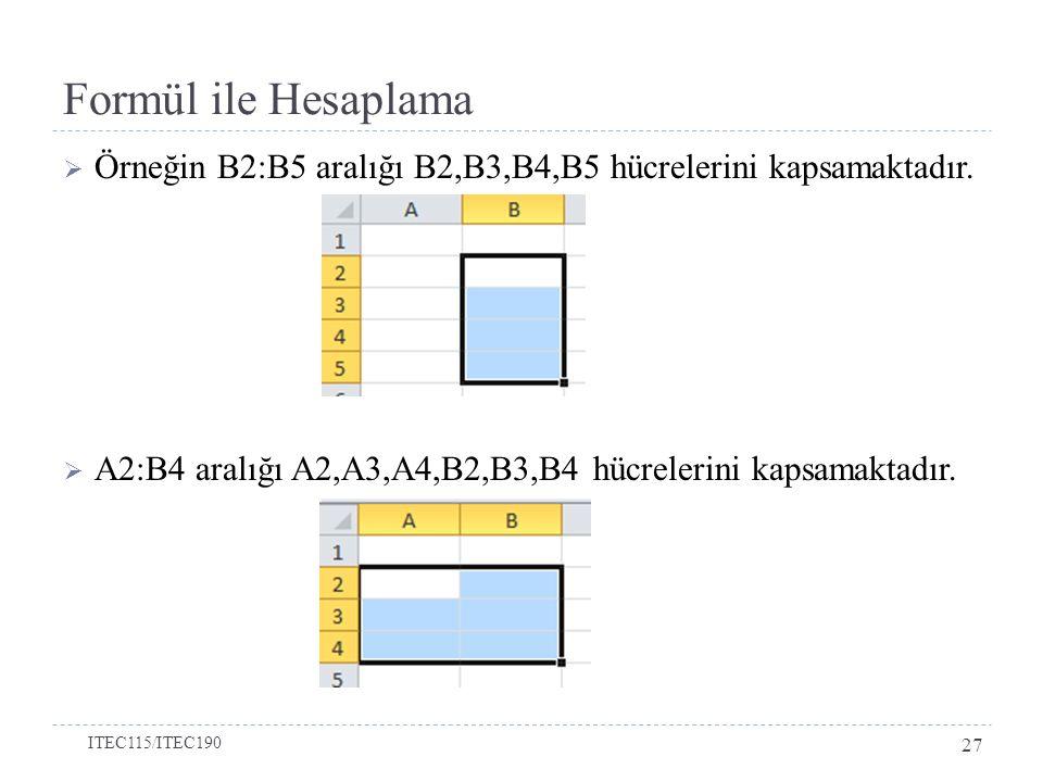  Örneğin B2:B5 aralığı B2,B3,B4,B5 hücrelerini kapsamaktadır.  A2:B4 aralığı A2,A3,A4,B2,B3,B4 hücrelerini kapsamaktadır. Formül ile Hesaplama ITEC1