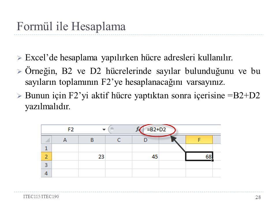  Excel'de hesaplama yapılırken hücre adresleri kullanılır.  Örneğin, B2 ve D2 hücrelerinde sayılar bulunduğunu ve bu sayıların toplamının F2'ye hesa