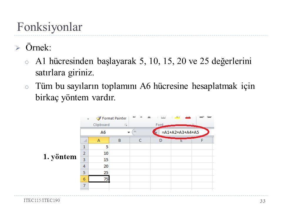 Fonksiyonlar  Örnek: o A1 hücresinden başlayarak 5, 10, 15, 20 ve 25 değerlerini satırlara giriniz. o Tüm bu sayıların toplamını A6 hücresine hesapla