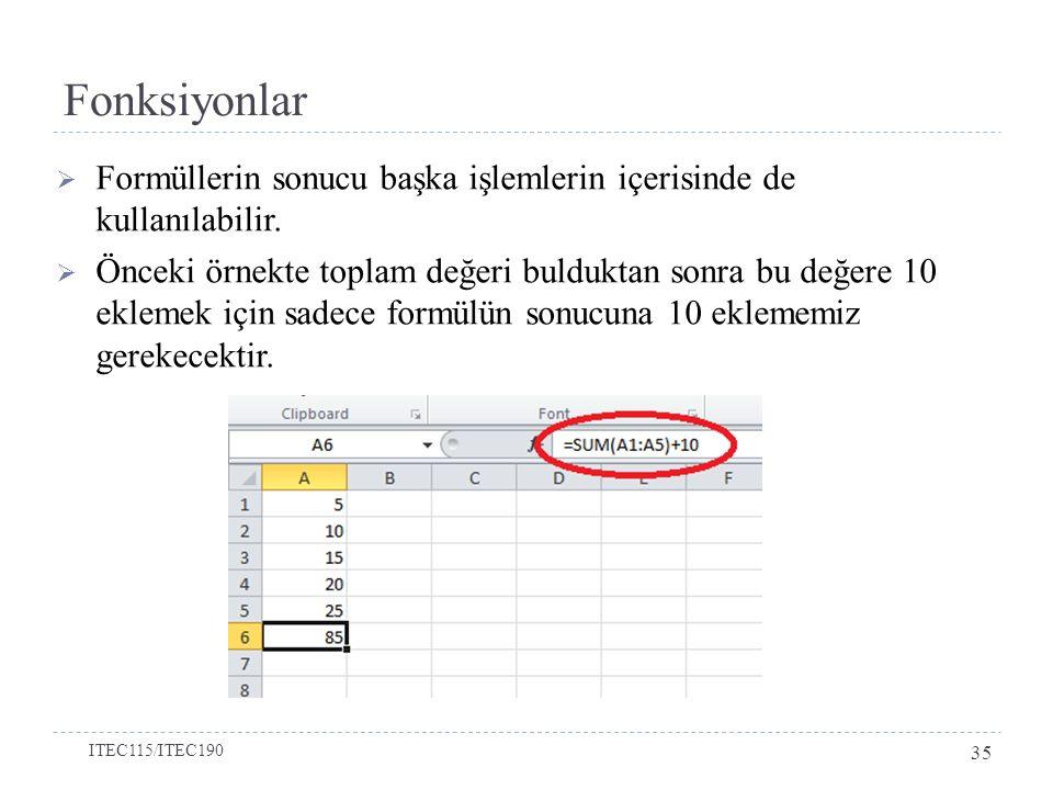 Fonksiyonlar  Formüllerin sonucu başka işlemlerin içerisinde de kullanılabilir.