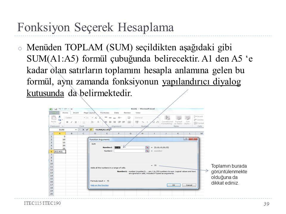 Fonksiyon Seçerek Hesaplama o Menüden TOPLAM (SUM) seçildikten aşağıdaki gibi SUM(A1:A5) formül çubuğunda belirecektir.