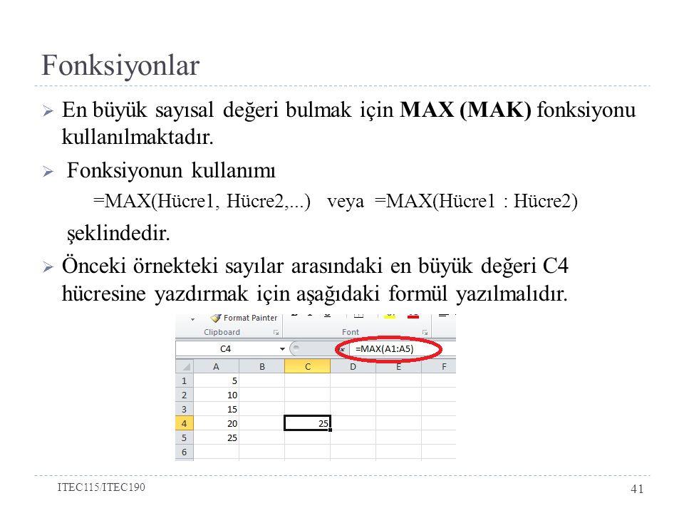  En büyük sayısal değeri bulmak için MAX (MAK) fonksiyonu kullanılmaktadır.  Fonksiyonun kullanımı =MAX(Hücre1, Hücre2,...) veya =MAX(Hücre1 : Hücre