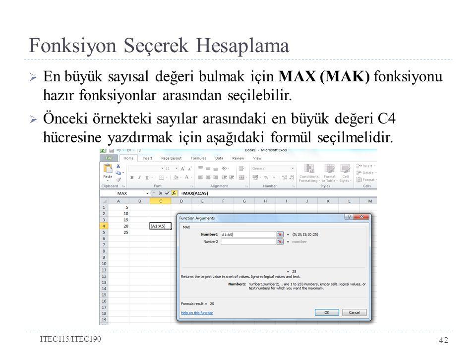  En büyük sayısal değeri bulmak için MAX (MAK) fonksiyonu hazır fonksiyonlar arasından seçilebilir.