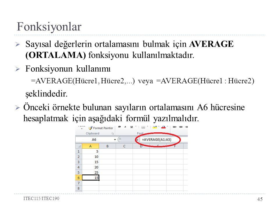  Sayısal değerlerin ortalamasını bulmak için AVERAGE (ORTALAMA) fonksiyonu kullanılmaktadır.  Fonksiyonun kullanımı =AVERAGE(Hücre1, Hücre2,...) vey