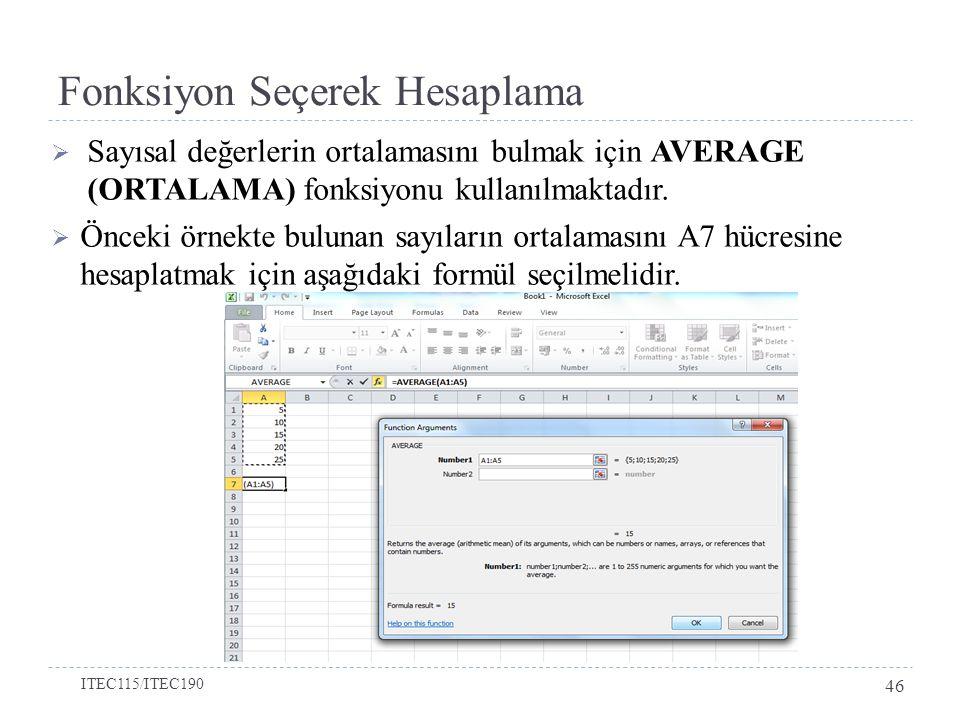  Sayısal değerlerin ortalamasını bulmak için AVERAGE (ORTALAMA) fonksiyonu kullanılmaktadır.  Önceki örnekte bulunan sayıların ortalamasını A7 hücre