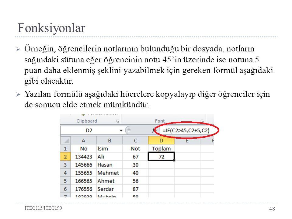  Örneğin, öğrencilerin notlarının bulunduğu bir dosyada, notların sağındaki sütuna eğer öğrencinin notu 45'in üzerinde ise notuna 5 puan daha eklenmi