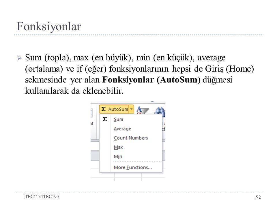  Sum (topla), max (en büyük), min (en küçük), average (ortalama) ve if (eğer) fonksiyonlarının hepsi de Giriş (Home) sekmesinde yer alan Fonksiyonlar
