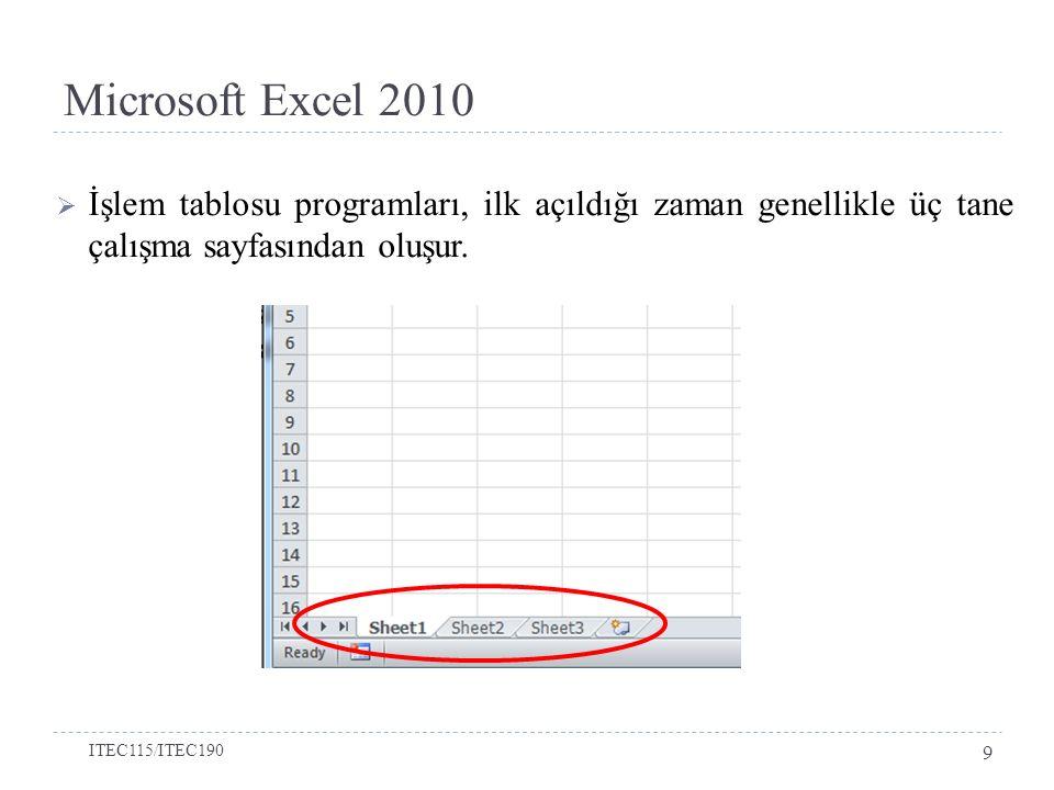  İşlem tablosu programları, ilk açıldığı zaman genellikle üç tane çalışma sayfasından oluşur. Microsoft Excel 2010 ITEC115/ITEC190 9