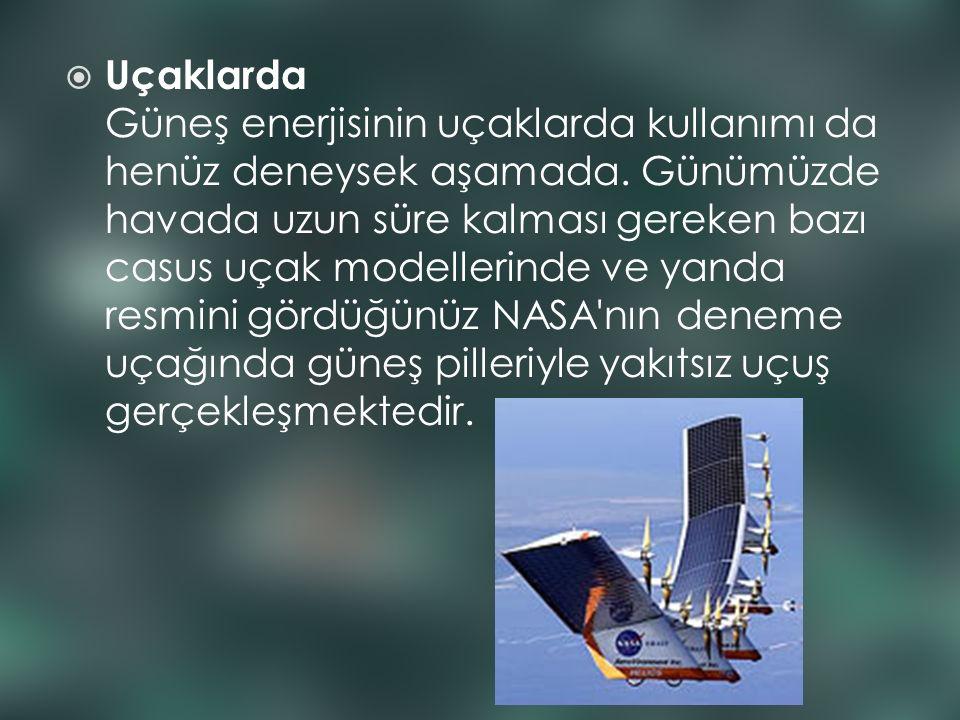  Uçaklarda Güneş enerjisinin uçaklarda kullanımı da henüz deneysek aşamada. Günümüzde havada uzun süre kalması gereken bazı casus uçak modellerinde v