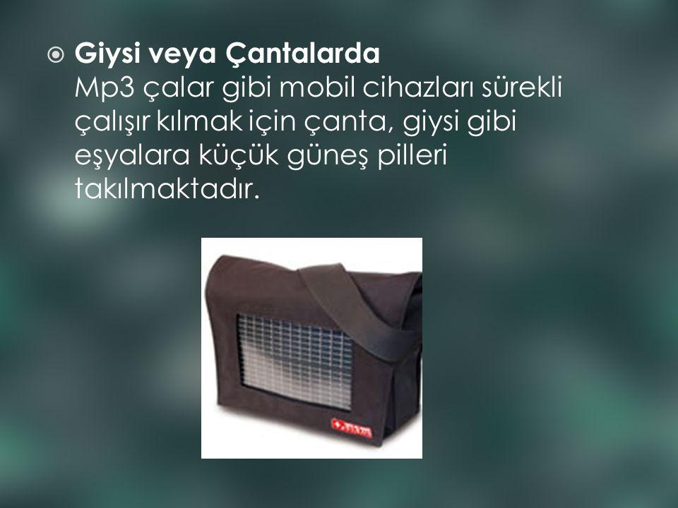  Giysi veya Çantalarda Mp3 çalar gibi mobil cihazları sürekli çalışır kılmak için çanta, giysi gibi eşyalara küçük güneş pilleri takılmaktadır.