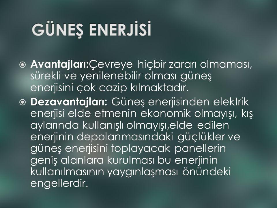  Avantajları: Çevreye hiçbir zararı olmaması, sürekli ve yenilenebilir olması güneş enerjisini çok cazip kılmaktadır.  Dezavantajları: Güneş enerjis