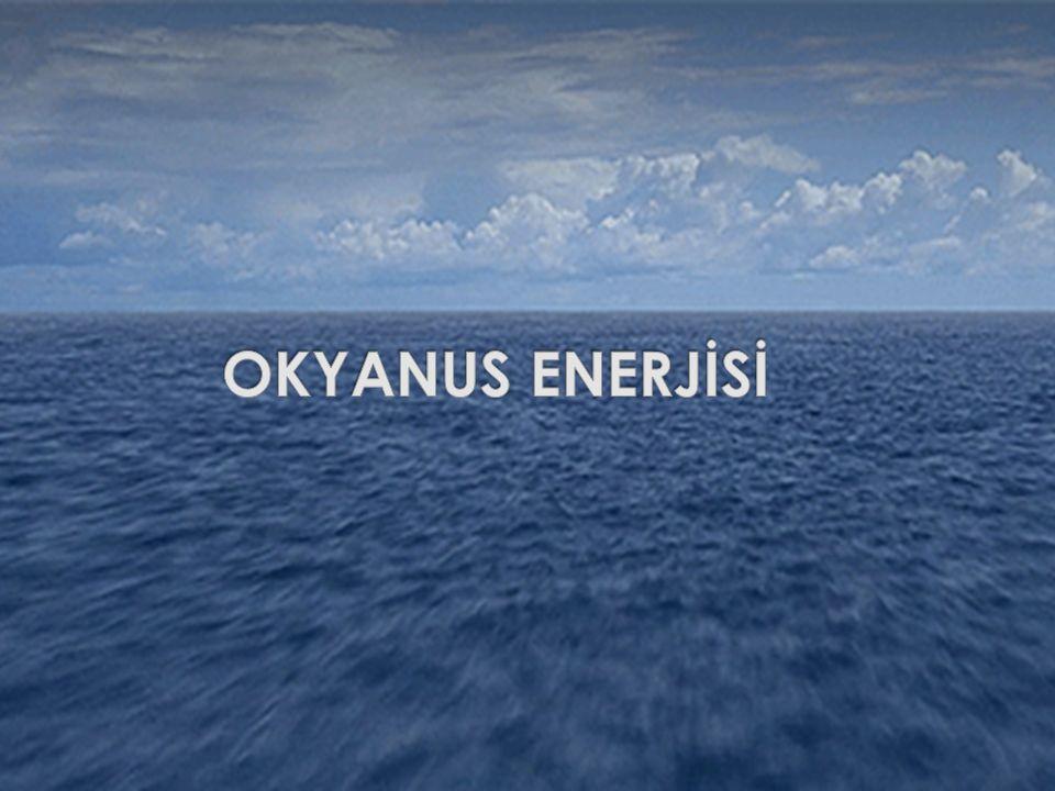  Okyanuslardan dalga enerjisi ve gel-git enerjisi olarak iki türlü enerji elde edilmektedir.