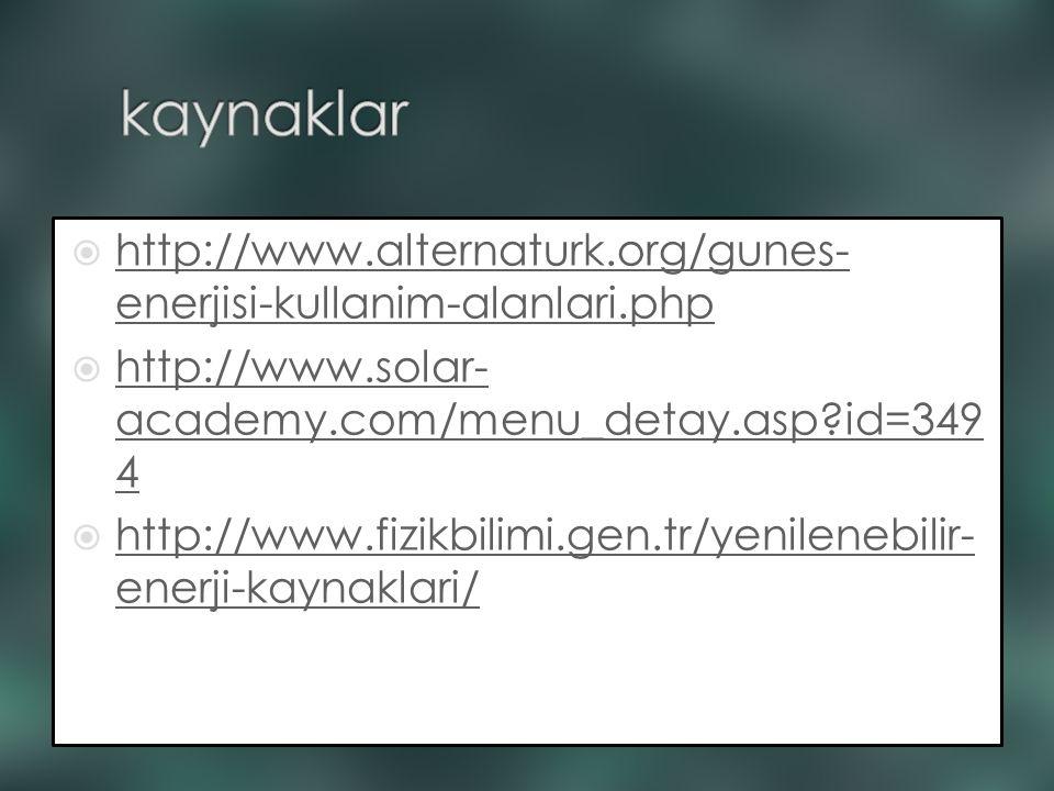  http://www.alternaturk.org/gunes- enerjisi-kullanim-alanlari.php http://www.alternaturk.org/gunes- enerjisi-kullanim-alanlari.php  http://www.solar