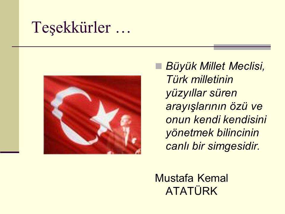Teşekkürler … Büyük Millet Meclisi, Türk milletinin yüzyıllar süren arayışlarının özü ve onun kendi kendisini yönetmek bilincinin canlı bir simgesidir.