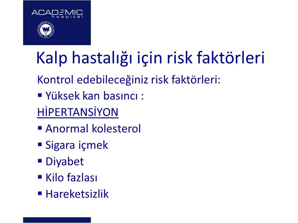 Kalp hastalığı için risk faktörleri Kontrol edebileceğiniz risk faktörleri:  Yüksek kan basıncı : HİPERTANSİYON  Anormal kolesterol  Sigara içmek  Diyabet  Kilo fazlası  Hareketsizlik