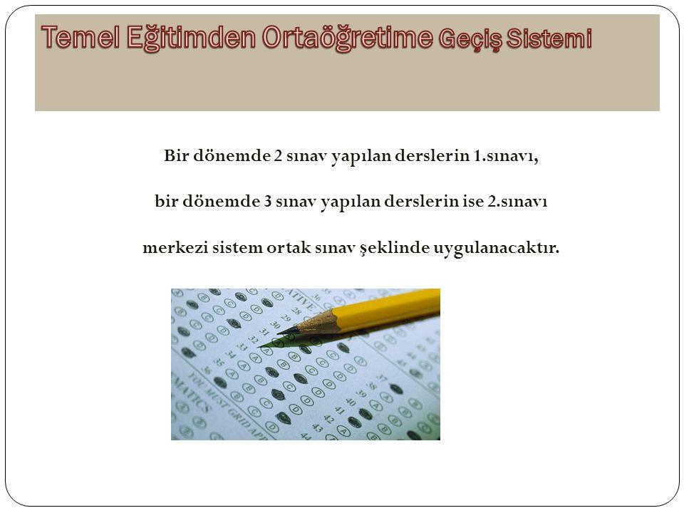 Bir dönemde 2 sınav yapılan derslerin 1.sınavı, bir dönemde 3 sınav yapılan derslerin ise 2.sınavı merkezi sistem ortak sınav ş eklinde uygulanacaktır