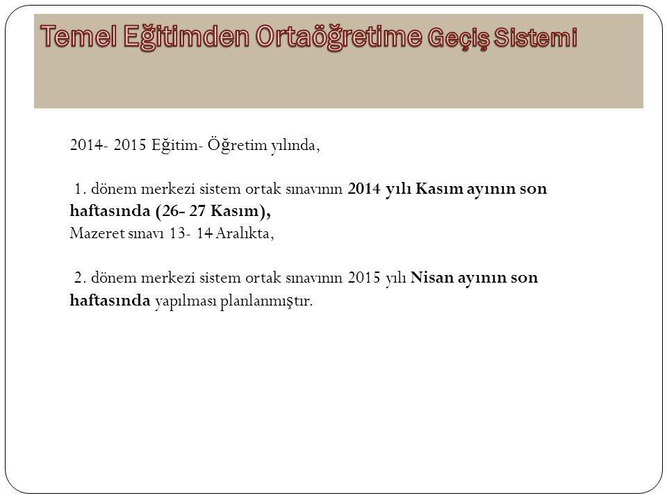 2014- 2015 E ğ itim- Ö ğ retim yılında, 1. dönem merkezi sistem ortak sınavının 2014 yılı Kasım ayının son haftasında (26- 27 Kasım), Mazeret sınavı 1