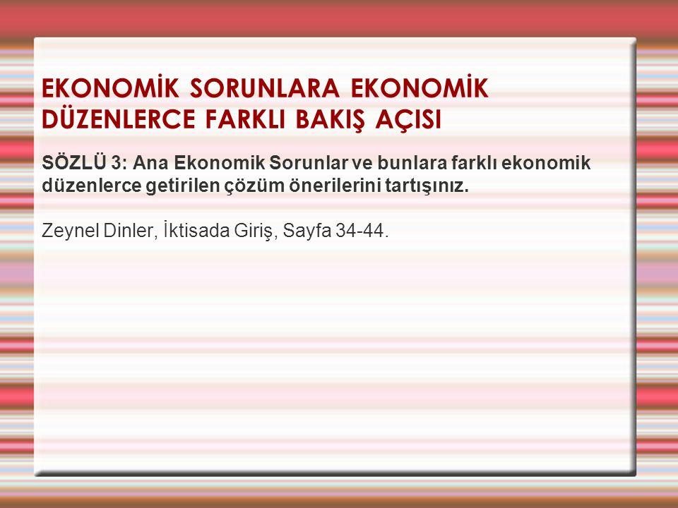 EKONOMİK SORUNLARA EKONOMİK DÜZENLERCE FARKLI BAKIŞ AÇISI SÖZLÜ 3: Ana Ekonomik Sorunlar ve bunlara farklı ekonomik düzenlerce getirilen çözüm önerile