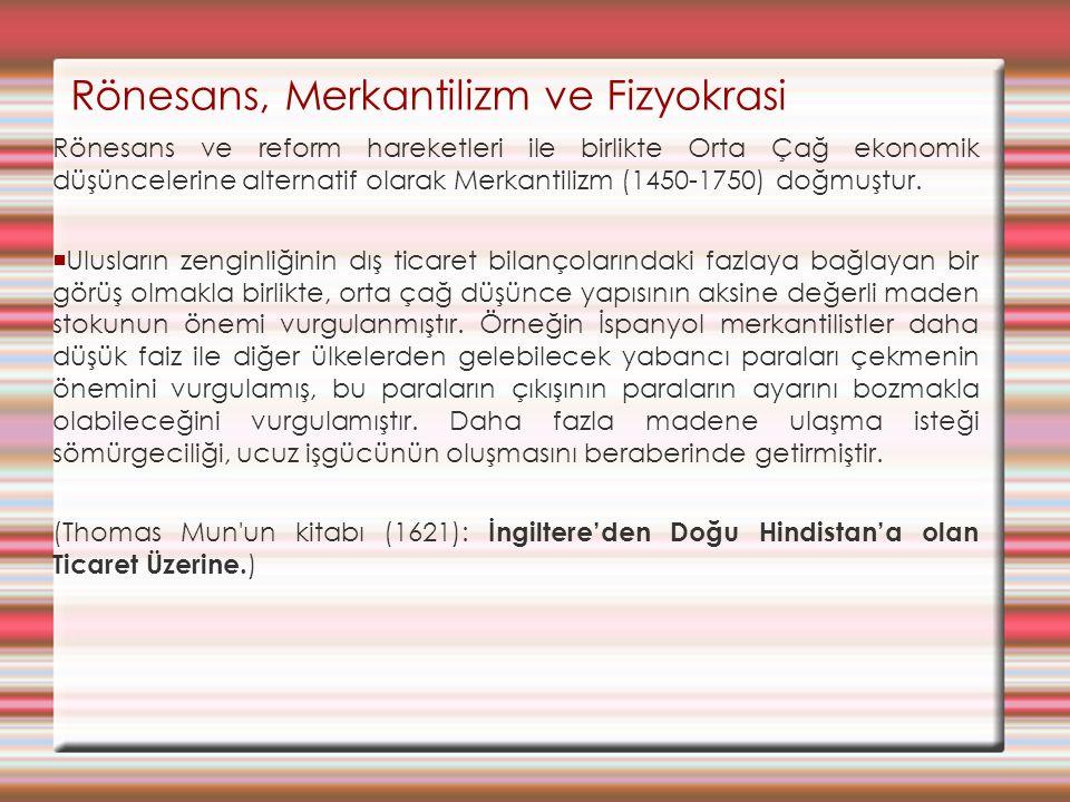 Fizyokrasi (18.YY) Merkantilizme anti tez olarak ise Fizyokrasinin 18.yy'da ortaya çıktığı görülmektedir.