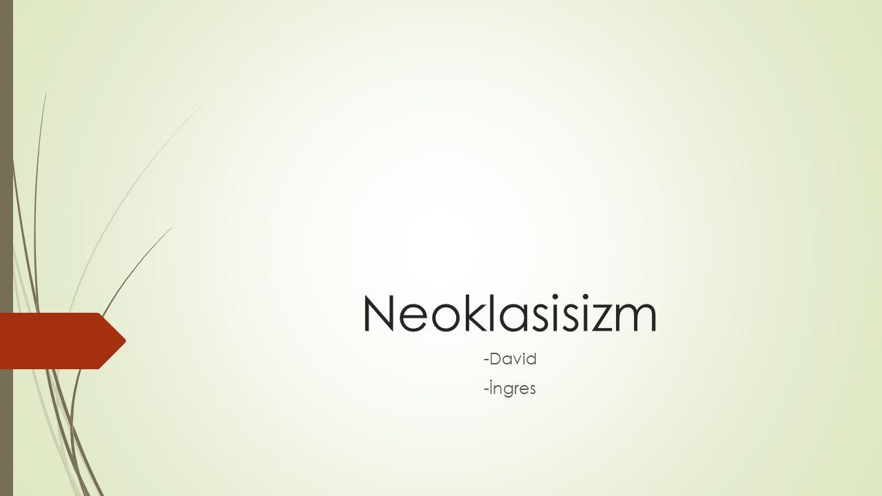 Neoklasisizm -David -İngres