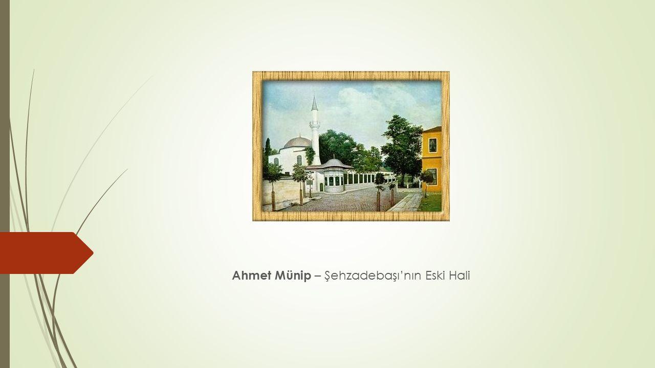 Ahmet Münip – Şehzadebaşı'nın Eski Hali