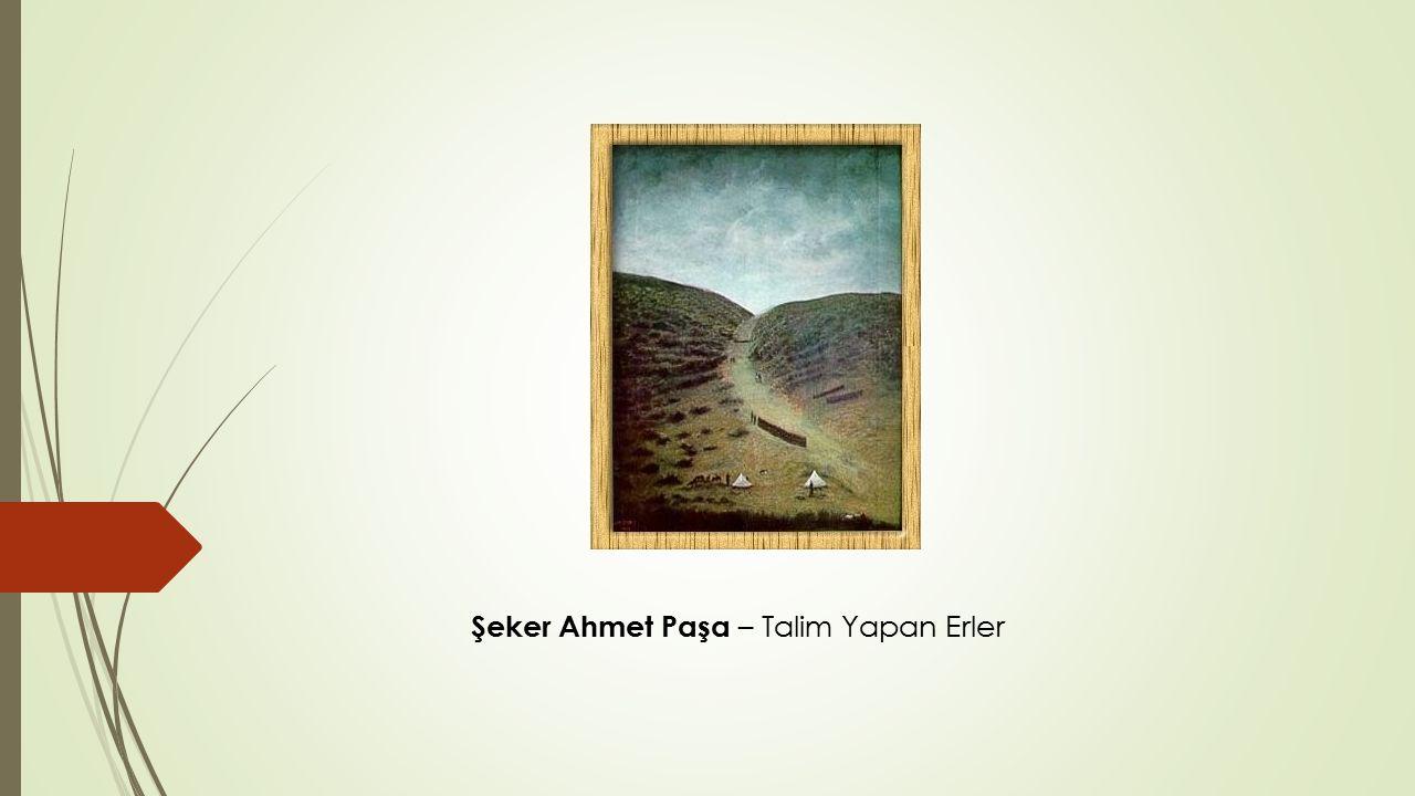 Şeker Ahmet Paşa – Talim Yapan Erler