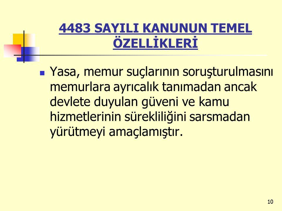 4483 SAYILI KANUNUN TEMEL ÖZELLİKLERİ Yasa, memur suçlarının soruşturulmasını memurlara ayrıcalık tanımadan ancak devlete duyulan güveni ve kamu hizmetlerinin sürekliliğini sarsmadan yürütmeyi amaçlamıştır.