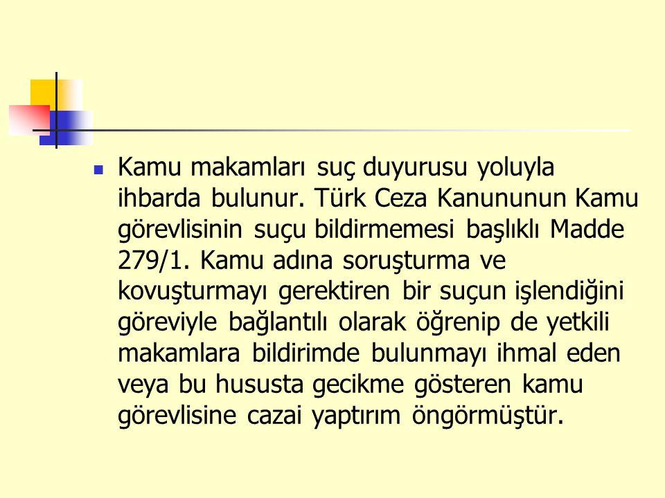 Kamu makamları suç duyurusu yoluyla ihbarda bulunur. Türk Ceza Kanununun Kamu görevlisinin suçu bildirmemesi başlıklı Madde 279/1. Kamu adına soruştur