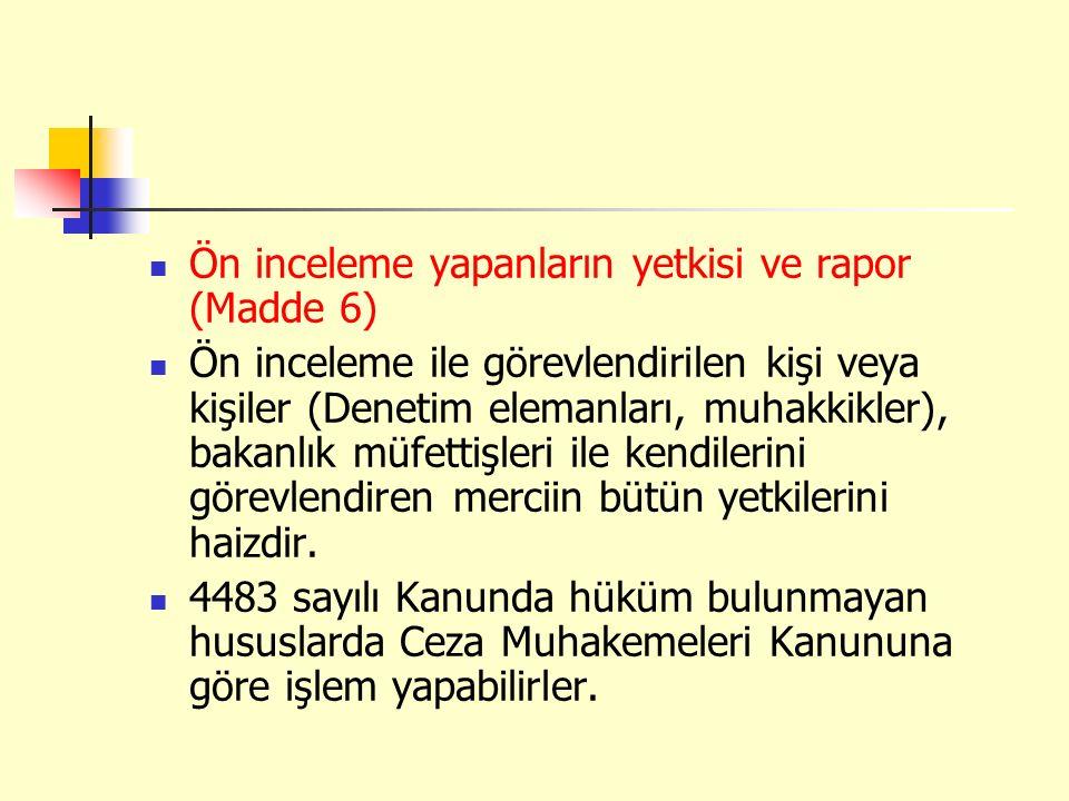 Ön inceleme yapanların yetkisi ve rapor (Madde 6) Ön inceleme ile görevlendirilen kişi veya kişiler (Denetim elemanları, muhakkikler), bakanlık müfett