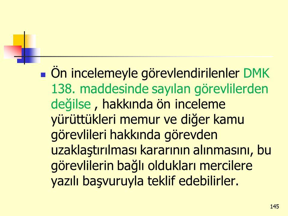 Ön incelemeyle görevlendirilenler DMK 138. maddesinde sayılan görevlilerden değilse, hakkında ön inceleme yürüttükleri memur ve diğer kamu görevlileri