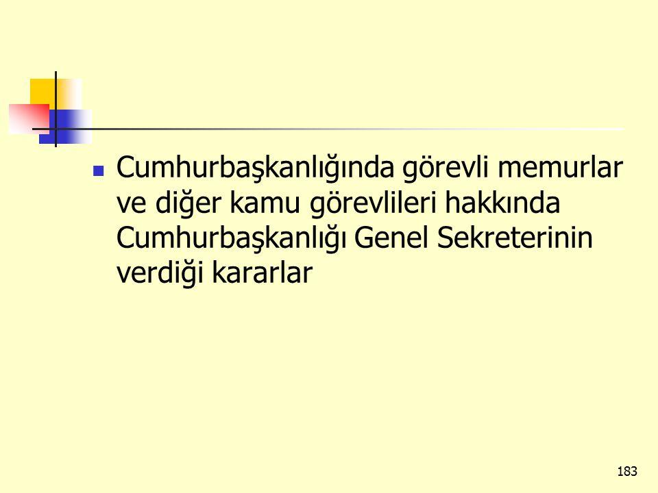 Cumhurbaşkanlığında görevli memurlar ve diğer kamu görevlileri hakkında Cumhurbaşkanlığı Genel Sekreterinin verdiği kararlar 183