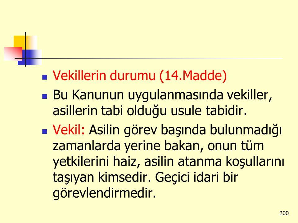 Vekillerin durumu (14.Madde) Bu Kanunun uygulanmasında vekiller, asillerin tabi olduğu usule tabidir.