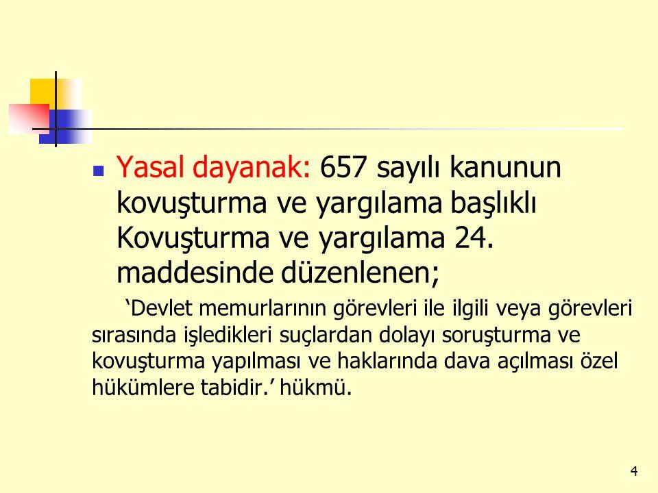Yasal dayanak: 657 sayılı kanunun kovuşturma ve yargılama başlıklı Kovuşturma ve yargılama 24. maddesinde düzenlenen; 'Devlet memurlarının görevleri i