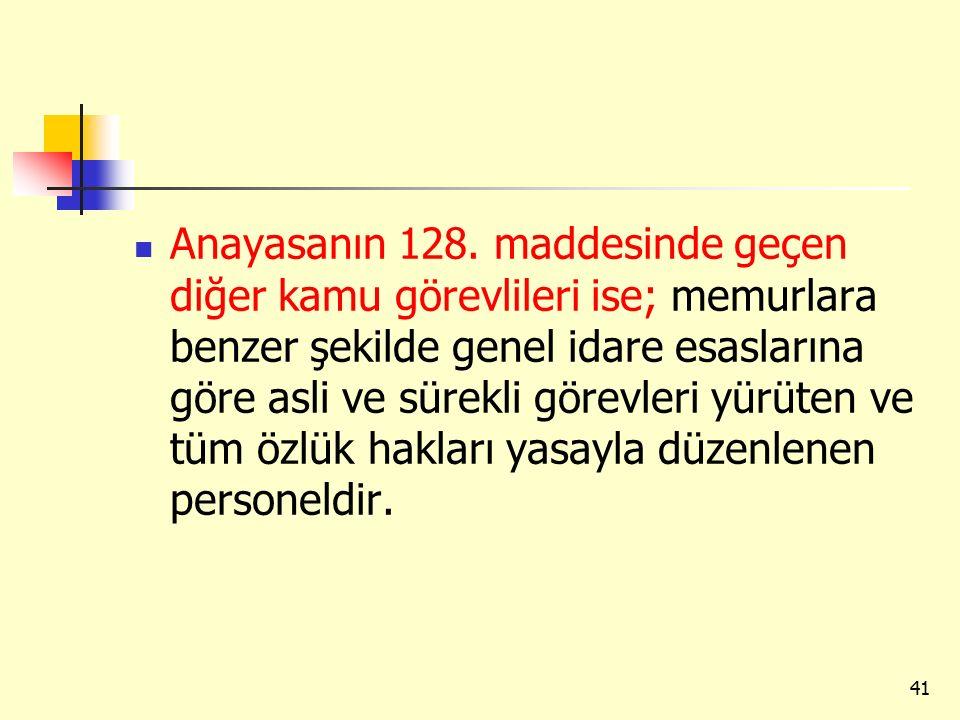 Anayasanın 128. maddesinde geçen diğer kamu görevlileri ise; memurlara benzer şekilde genel idare esaslarına göre asli ve sürekli görevleri yürüten ve