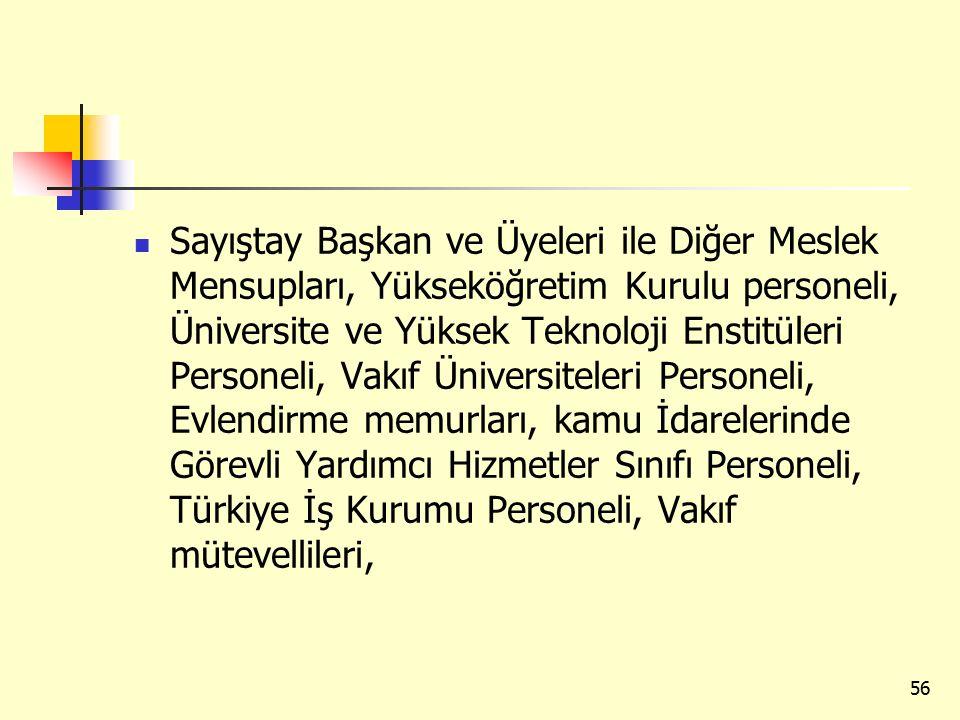 Sayıştay Başkan ve Üyeleri ile Diğer Meslek Mensupları, Yükseköğretim Kurulu personeli, Üniversite ve Yüksek Teknoloji Enstitüleri Personeli, Vakıf Üniversiteleri Personeli, Evlendirme memurları, kamu İdarelerinde Görevli Yardımcı Hizmetler Sınıfı Personeli, Türkiye İş Kurumu Personeli, Vakıf mütevellileri, 56