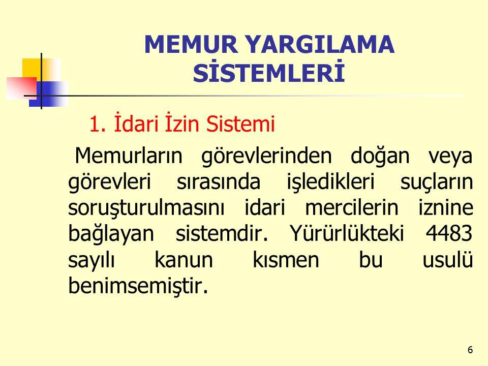 MEMUR YARGILAMA SİSTEMLERİ 1. İdari İzin Sistemi Memurların görevlerinden doğan veya görevleri sırasında işledikleri suçların soruşturulmasını idari m