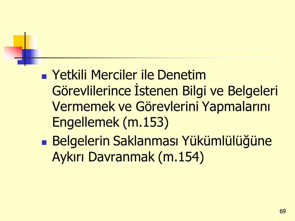 Yetkili Merciler ile Denetim Görevlilerince İstenen Bilgi ve Belgeleri Vermemek ve Görevlerini Yapmalarını Engellemek (m.153) Belgelerin Saklanması Yü