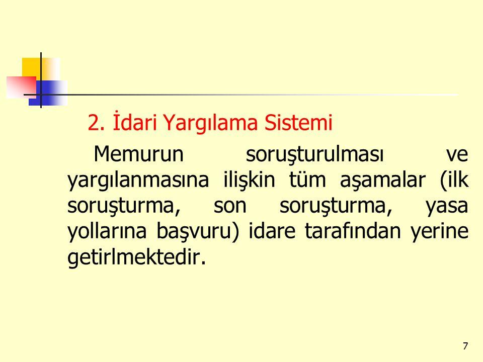 2. İdari Yargılama Sistemi Memurun soruşturulması ve yargılanmasına ilişkin tüm aşamalar (ilk soruşturma, son soruşturma, yasa yollarına başvuru) idar