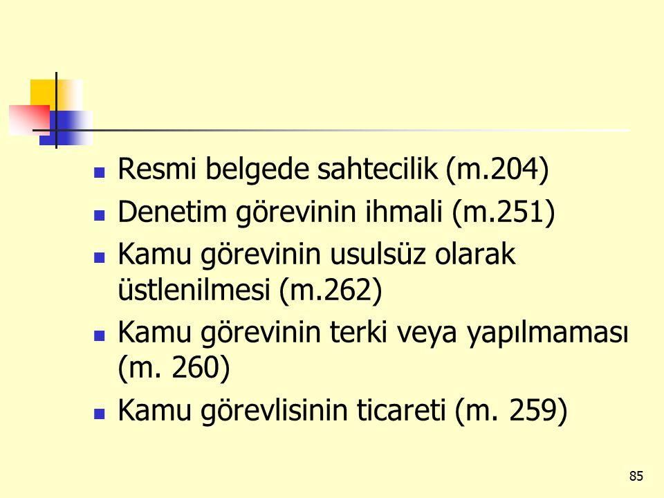 Resmi belgede sahtecilik (m.204) Denetim görevinin ihmali (m.251) Kamu görevinin usulsüz olarak üstlenilmesi (m.262) Kamu görevinin terki veya yapılmaması (m.