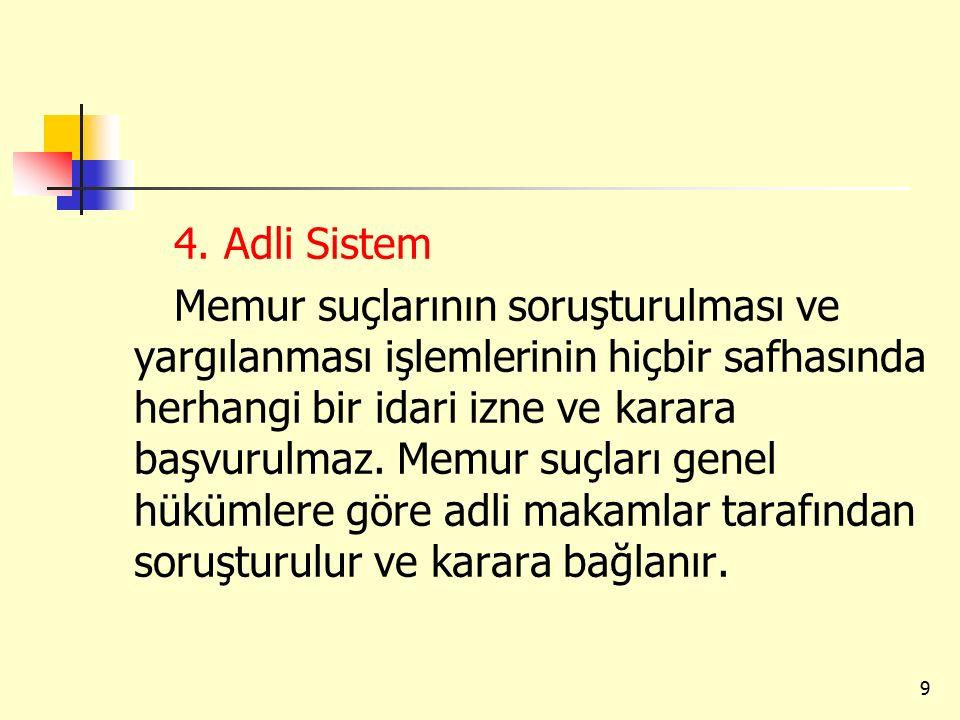 4. Adli Sistem Memur suçlarının soruşturulması ve yargılanması işlemlerinin hiçbir safhasında herhangi bir idari izne ve karara başvurulmaz. Memur suç