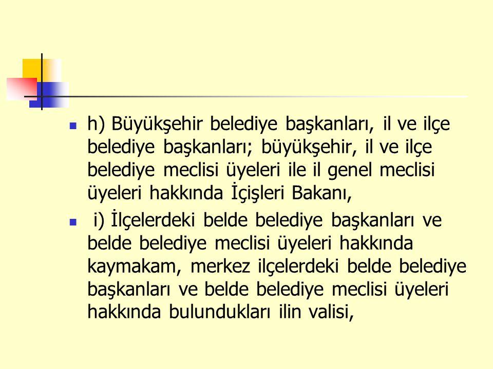 h) Büyükşehir belediye başkanları, il ve ilçe belediye başkanları; büyükşehir, il ve ilçe belediye meclisi üyeleri ile il genel meclisi üyeleri hakkın