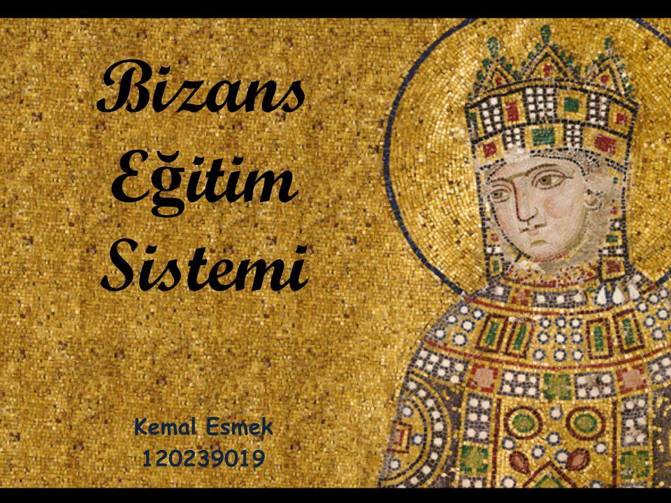 Bizans E ğ itim Sistemi Kemal Esmek 120239019