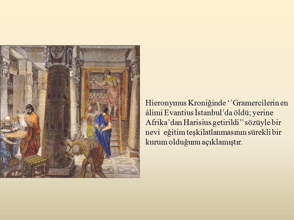 Hieronymus Kroniğinde ''Gramercilerin en âlimi Evantius İstanbul'da öldü; yerine Afrika'dan Harisius getirildi'' sözüyle bir nevi eğitim teşkilatlanma